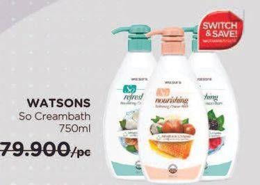 Promo Harga WATSONS So Refreshing Cream Bath 750 ml - Watsons
